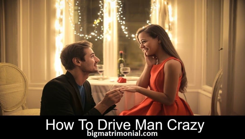 how to drive man crazy