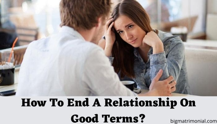 How To End A Relationship On Good Terms