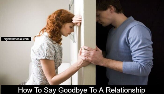 How To Say Goodbye To A Relationship